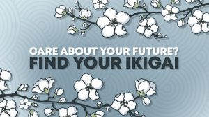 Care About Your Future? Find Your Ikigai